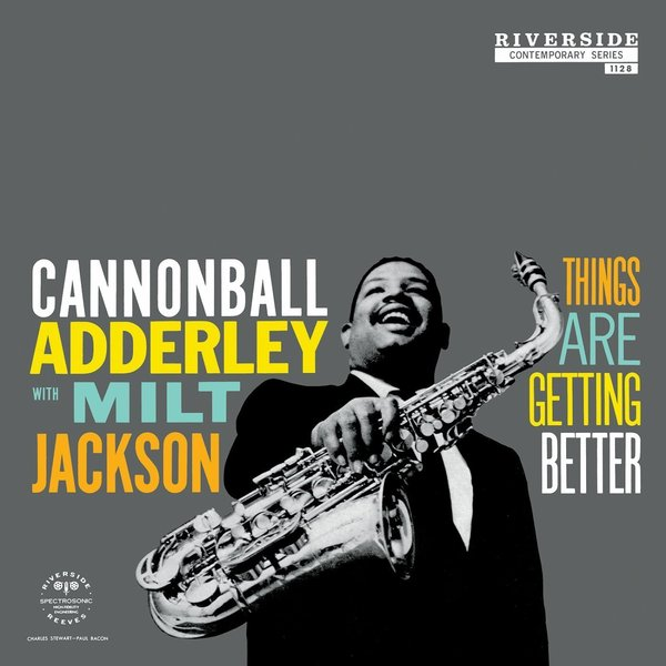 Adderley Cannonball Adderley Cannonball - Things Are Getting Better things are disappearing here – poems
