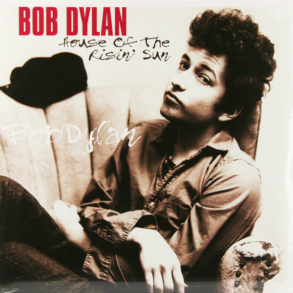 Bob Dylan Bob Dylan - House Of The Risin' Sun bob dylan