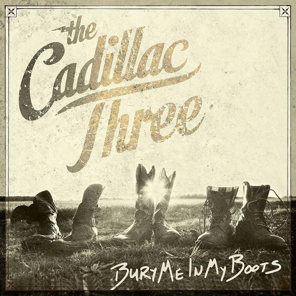 CADILLAC THREE CADILLAC THREE - BURY ME IN MY BOOTS (2 LP) ada 6d maxliner