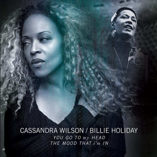 CASSANDRA WILSON   BILLIE HOLIDAY CASSANDRA WILSON   BILLIE HOLIDAY - YOU GO TO MY HEAD / THE MOOD THAT I'M IN