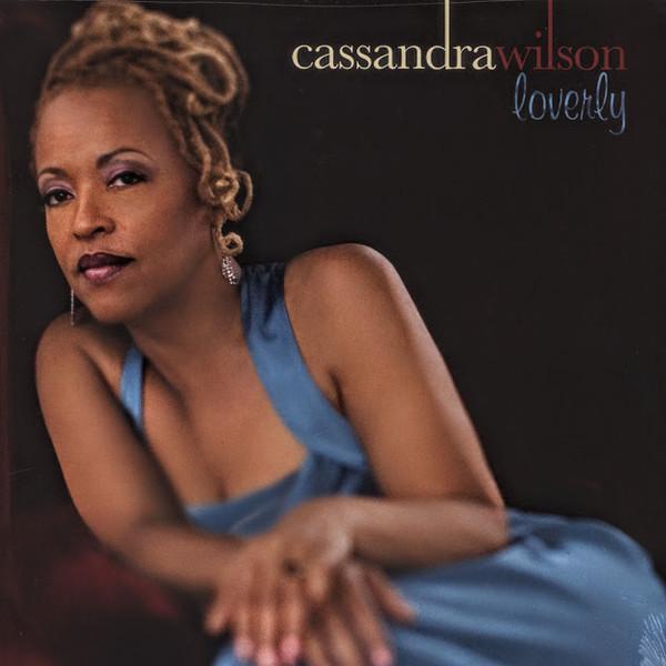 Cassandra Wilson Cassandra Wilson - Loverly виниловая пластинка cassandra wilson coming forth by day