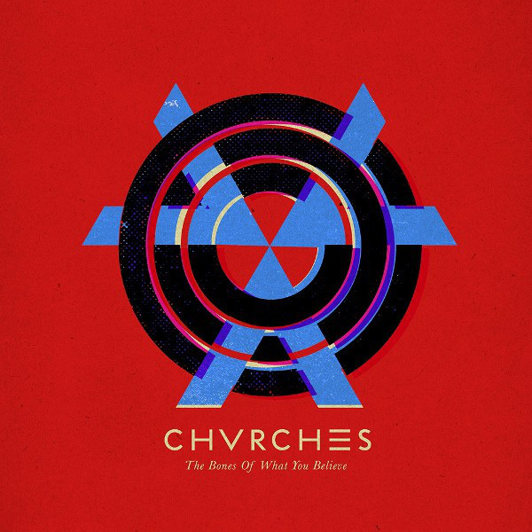Chvrches Chvrches - The Bones Of What You Believe