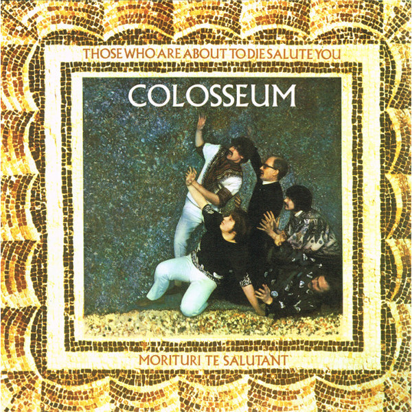 Colosseum Colosseum - Those Who Are About To Die, Salute You consenting to die