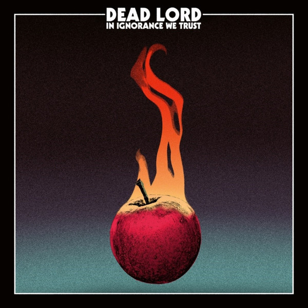 Dead Lord Dead Lord - In Ignorance We Trust lord