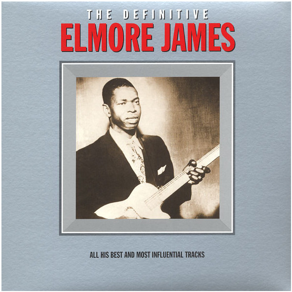 ELMORE JAMES ELMORE JAMES - THE DEFINITIVE