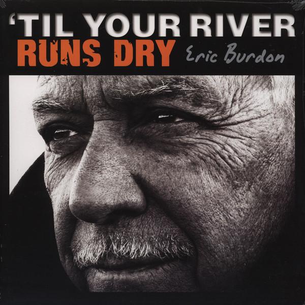 Eric Burdon Eric Burdon - Til Your River Runs Dry eric carle friends