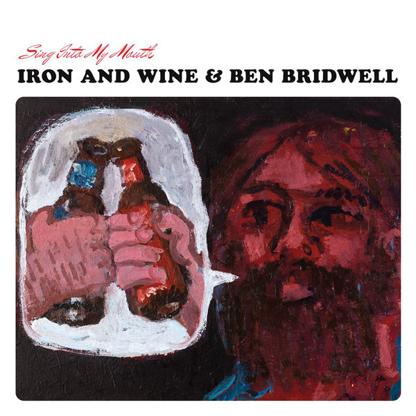 Iron   Wine   Ben Bridwell Iron   Wine   Ben Bridwell - Sing Into My Mouth