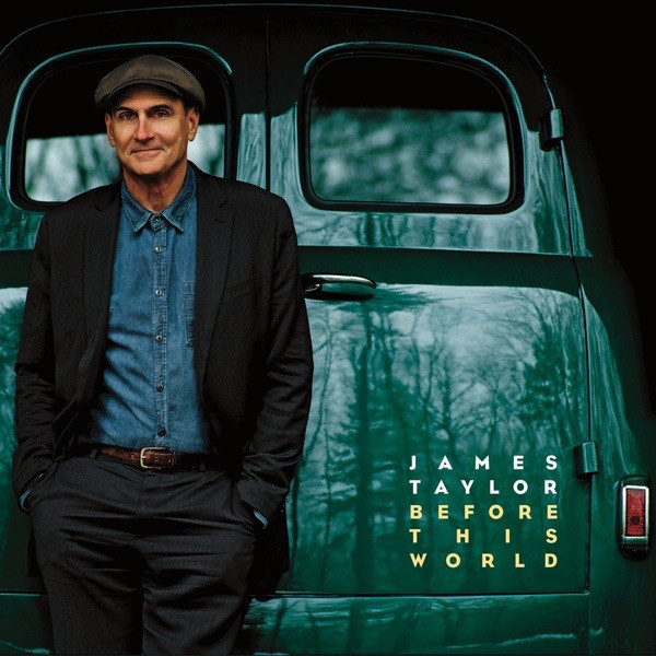 JAMES TAYLOR JAMES TAYLOR - BEFORE THIS WORLD this globalizing world