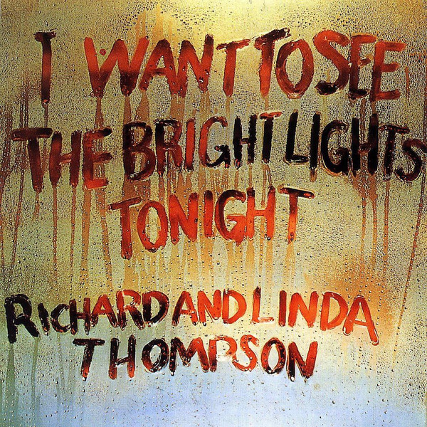 Linda Thompson   Richard Thompson Linda Thompson   Richard Thompson - I Want To See The Bright Lights Tonight i want you to want me