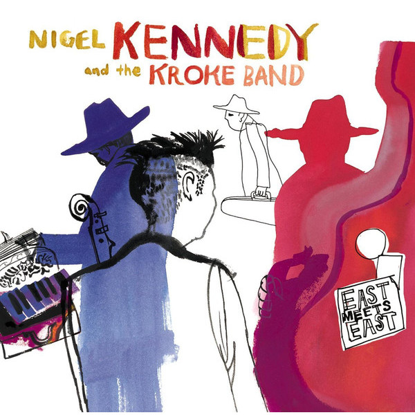 NIGEL KENNEDY NIGEL KENNEDY - EAST MEETS EAST