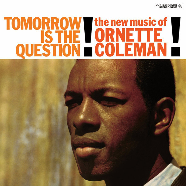 ORNETTE COLEMAN ORNETTE COLEMAN - TOMORROW IS THE QUESTION!