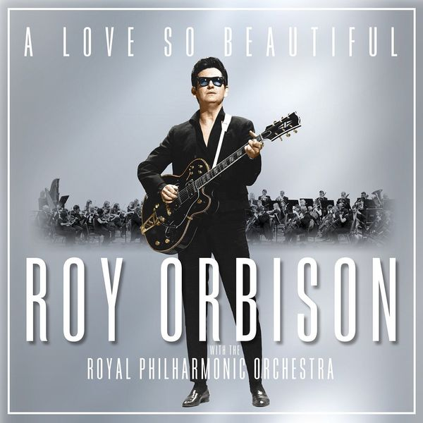 Roy Orbison Roy Orbison - A Love So Beautiful: Roy Orbison   The Royal Philharmonic Orchestra
