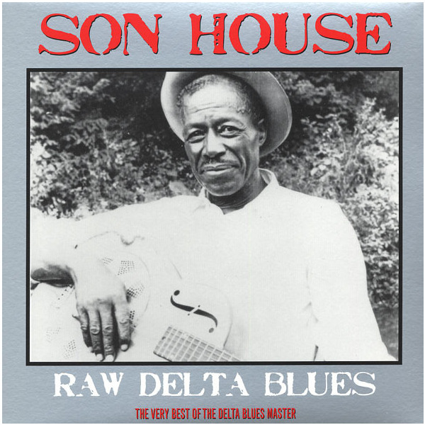 SON HOUSE SON HOUSE - RAW DELTA BLUES BEST OF